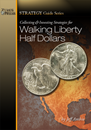 Collecting and Investing Strategies for Walking Liberty Half Dollars