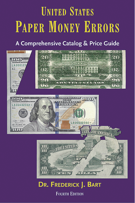 FUTURE RELEASE - United States Paper Money Errors A Comprehensive Catalog & Price List, 4th Edition