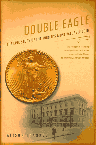 Double Eagle: The Epic Story of the Worlds Most Valuable Coin