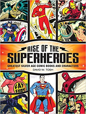 Rise of the Superheroes Greatest Silver Age Comic Books and Characters